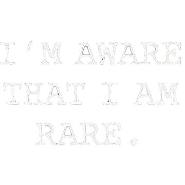 I' M AWARE THAT I AM RARE.  by TheBlankVerse