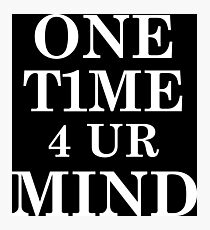 One Time for Your Mind Wht Photographic Print