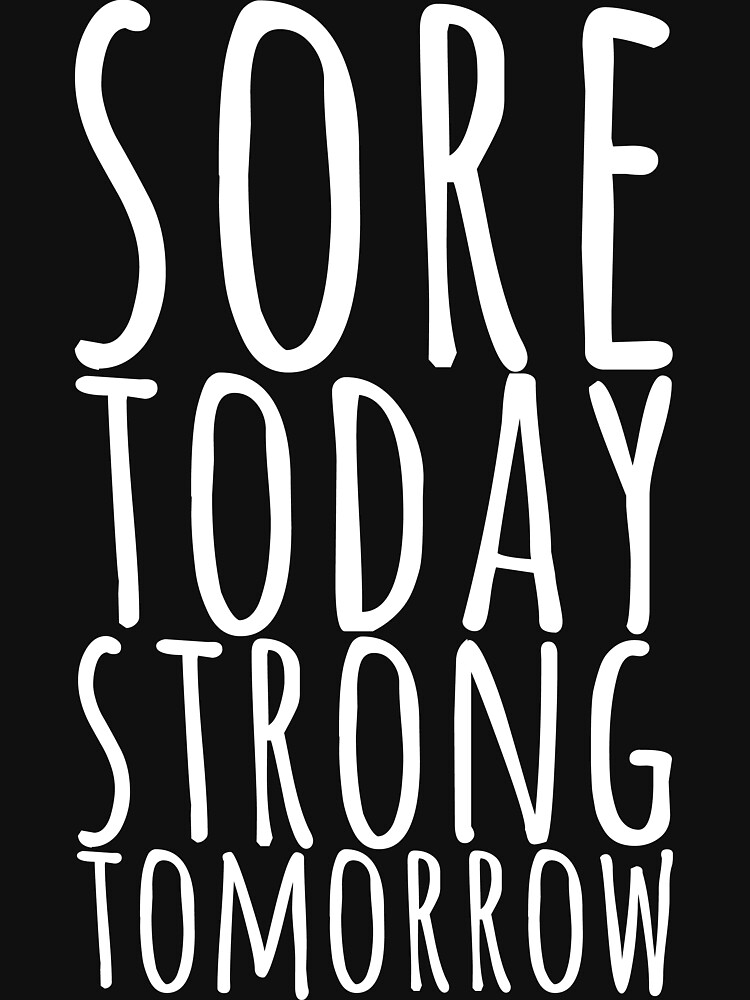 Sore Today Strong Tomorrow by getgoing