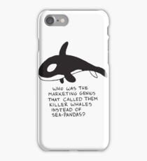 Who Was The Marketing Genius That Called Them Killer Whales Instead Of Sea Pandas iPhone Case/Skin