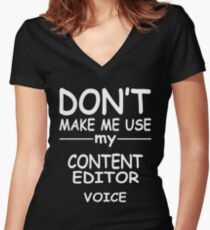 CONTENT EDITOR tshirt, my CONTENT EDITOR voice Women's Fitted V-Neck T-Shirt