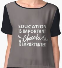 Education is Important - But Chocolate is Importanter Chiffon Top