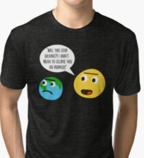 Will You Stop Sulking Tri-blend T-Shirt