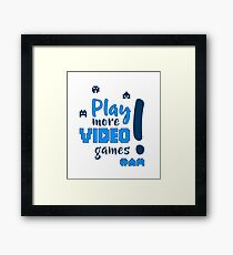 Play more video games! Framed Print