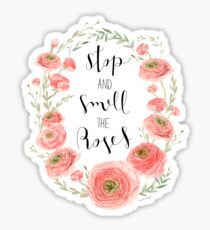 Stop and smell the roses Sticker