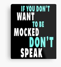 If You Don't Want to be Mocked Metal Print