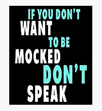 If You Don't Want to be Mocked Photographic Print