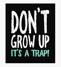 Don't Grow Up It's a Trap! Photographic Print