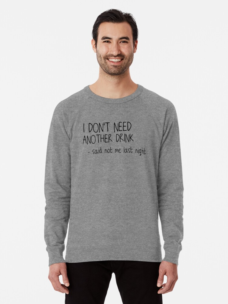 03099632b4 Lightweight Sweatshirt. Add to cart. Funny Cool Simple Heavy Drinker Drinking  Drink Beer Lover Smoke Weed College Vodka Whiskey Drugs Quotes