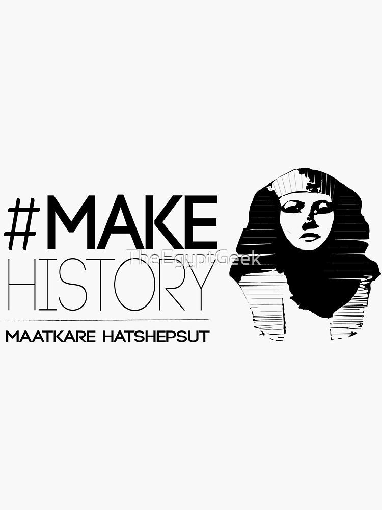 #MakeHistory - Maatkare Hatshepsut by TheEgyptGeek