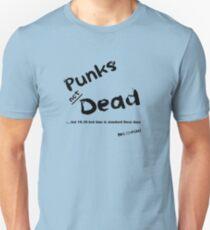 Punks Not Dead - But it has a Bedtime Unisex T-Shirt