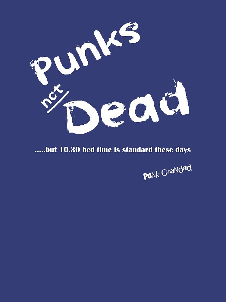 Punks Not Dead but it has a Bed Time (White Font) by PunkGrandad