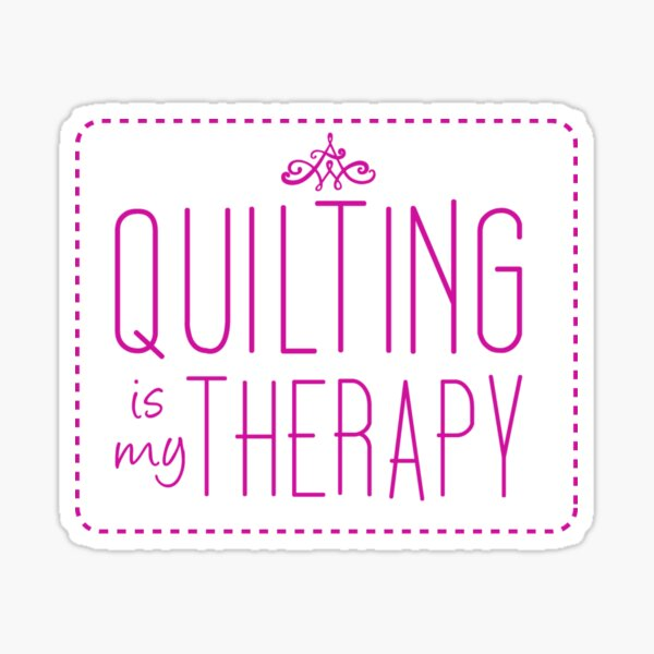 Quilting Is My Therapy Sticker