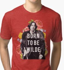 born to be wilde Tri-blend T-Shirt