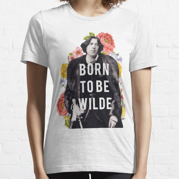 born to be wilde Essential T-Shirt