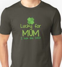 Lucky for MUM I look like DAD Unisex T-Shirt