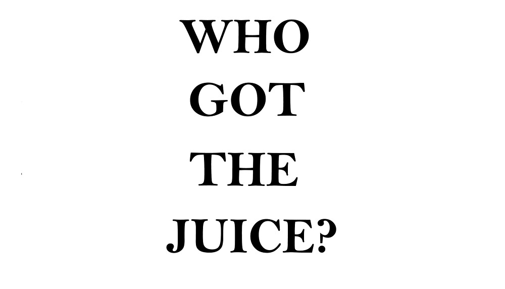 who got the juice                                                                                                                                                                               by thatkidval