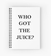 who got the juice                                                                                                                                                                               Spiral Notebook