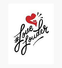 Love Louder Photographic Print