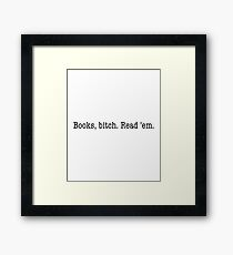 Books, bitch. Read 'em. Framed Print