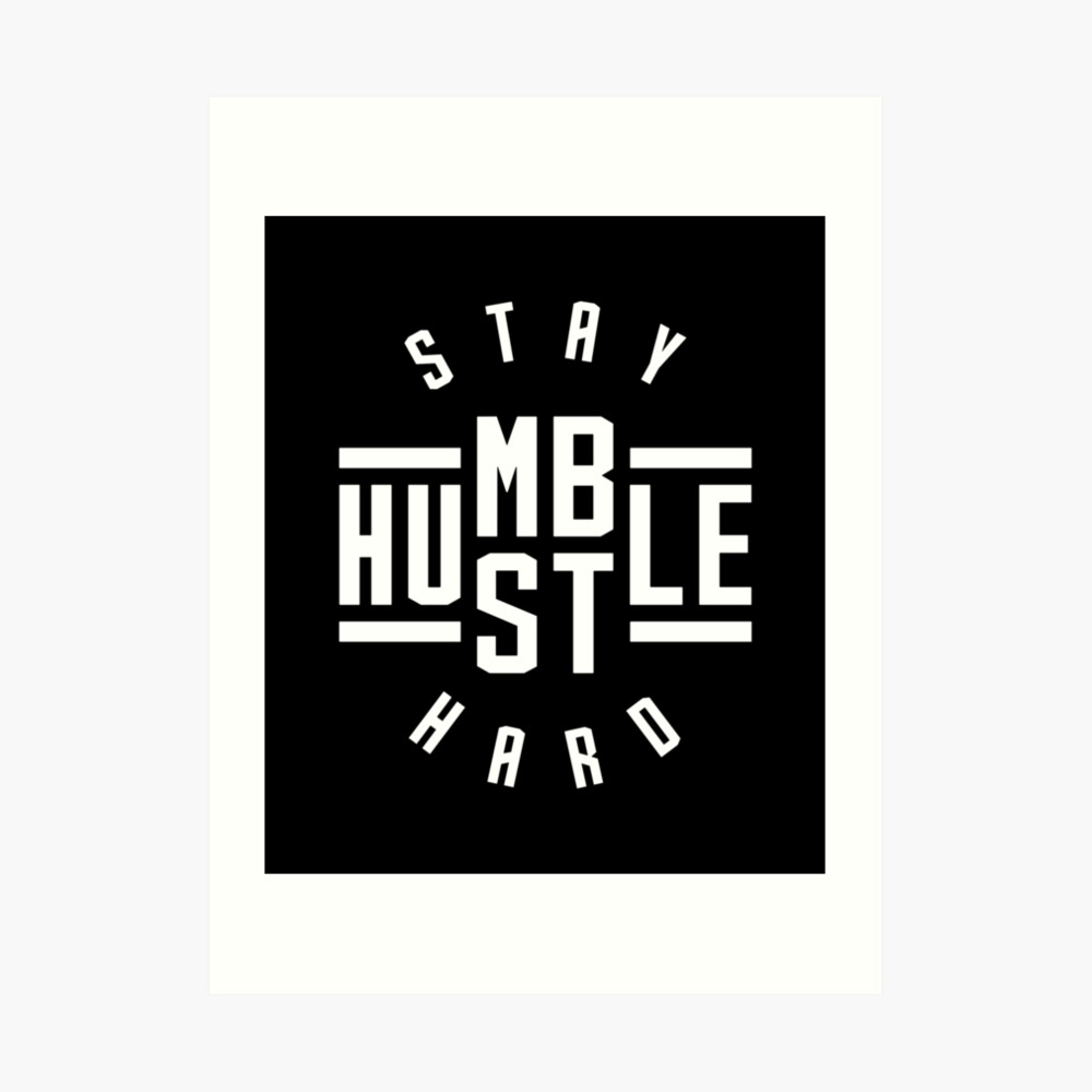 Bleib Demütig Hustle Hard Kunstdruck