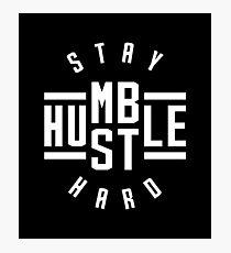 Stay Humble Hustle Hard Photographic Print