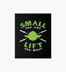 Small You Are Lift You Must Art Board