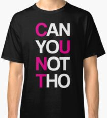 Can yoU Not Tho Classic T-Shirt