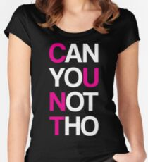 Can yoU Not Tho Women's Fitted Scoop T-Shirt