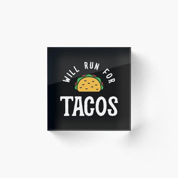 Will Run For Tacos Acrylic Block