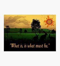 What Is, Is What Must Be Photographic Print