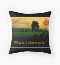 What Is, Is What Must Be Throw Pillow