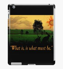 What Is, Is What Must Be iPad Case/Skin