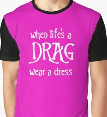 When Life's A Drag Wear A Dress Graphic T-Shirt