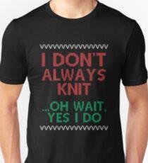 I Dont Always Knit Shirt Unisex T-Shirt