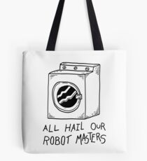 All hail our robot masters - washing mashine Tote Bag