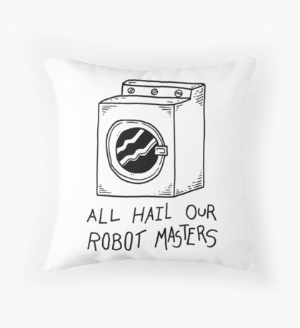 All hail our robot masters - washing mashine Throw Pillow