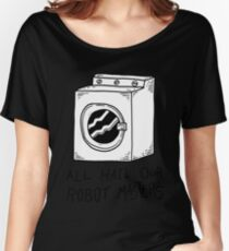 All hail our robot masters - washing mashine Women's Relaxed Fit T-Shirt