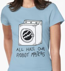 All hail our robot masters - washing mashine Womens Fitted T-Shirt