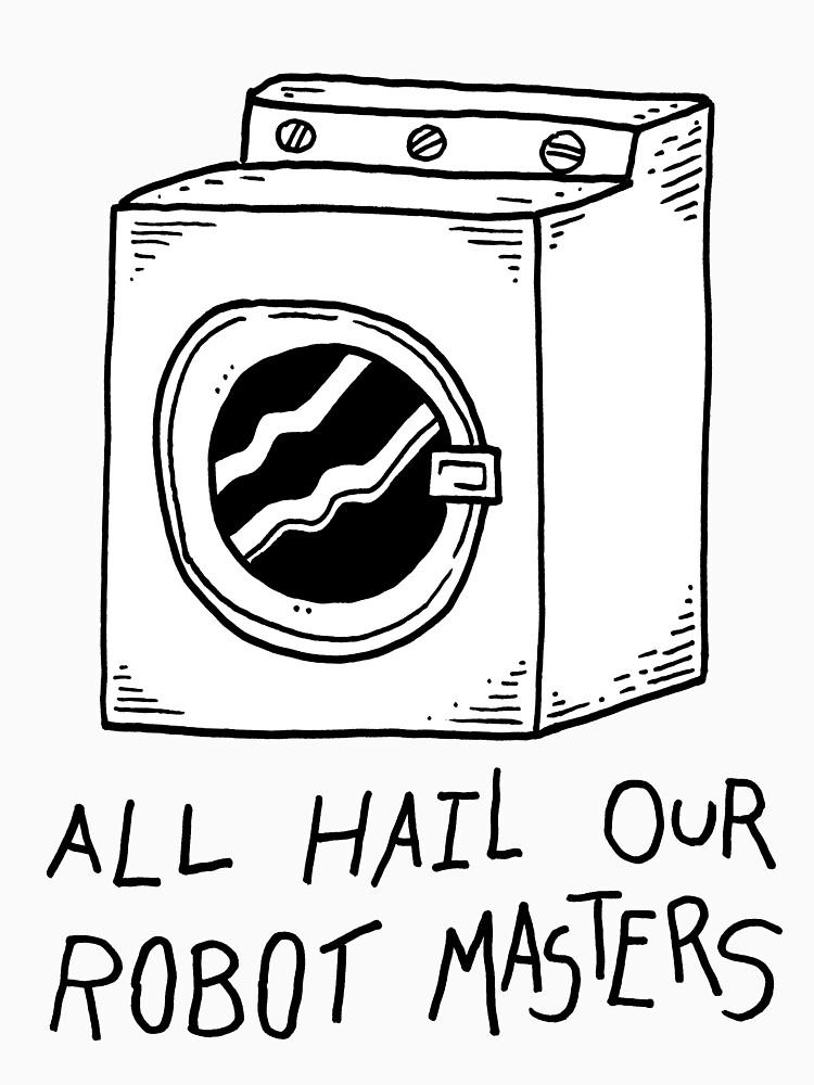 All hail our robot masters - washing mashine | Unisex T-Shirt