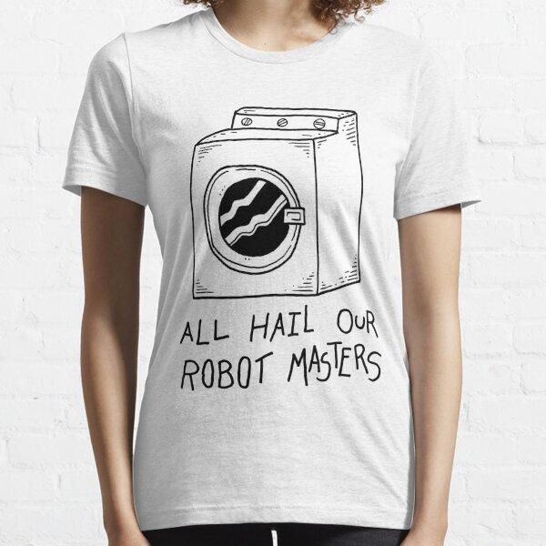 All hail our robot masters - washing mashine Essential T-Shirt