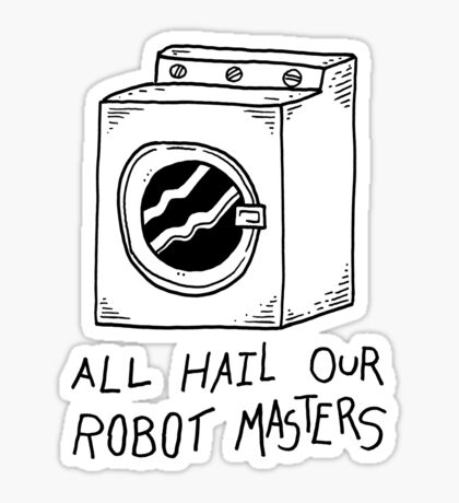 All hail our robot masters - washing mashine Sticker