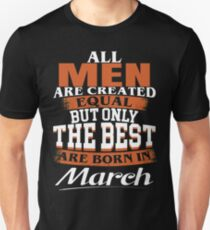 All men are created equal But only the best are born in March T-Shirt