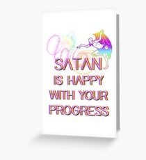 Satan is happy with your progress Greeting Card