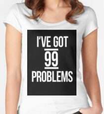 I've got 99 problems Women's Fitted Scoop T-Shirt