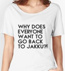 WHY DOES EVERYONE WANT TO GO BACK TO JAKKU?! Women's Relaxed Fit T-Shirt