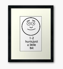 HURTS JUST A LITTLE BIT Framed Print