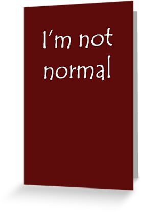 I'm Not Normal White Text by taiche