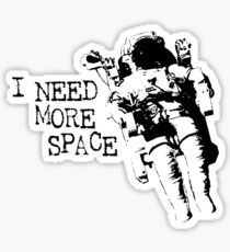 I need more space astronaut Sticker