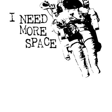 I need more space astronaut by Holdfabor